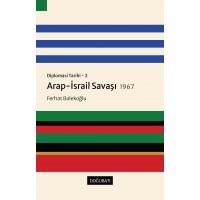 Diplomasi Tarihi - 2: Arap-İsrail Savaşı 1967