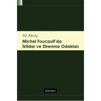 Michel Foucault'da İktidar ve Direnme Odakları