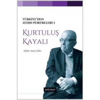 Türkiye'den Aydın Portreleri - I: Kurtuluş Kayalı