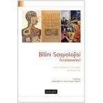 Bilim Sosyolojisi İncelemeleri: Temel Yaklaşımlar, Kavramlar ve Tartışmalar
