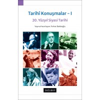 Tarihî Konuşmalar - I: 20. Yüzyıl Siyasi Tarihi