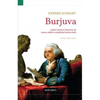 Burjuva: Modern Ekonomi Dönemine Ait İnsanın Ahlaki ve Entelektüel Tarihine Katkı